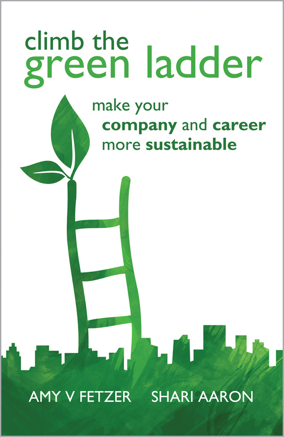Fetzer Amy V. Climb the Green Ladder. Make Your Company and Career More Sustainable devi vallabhaneni what s your mba iq a manager s career development tool