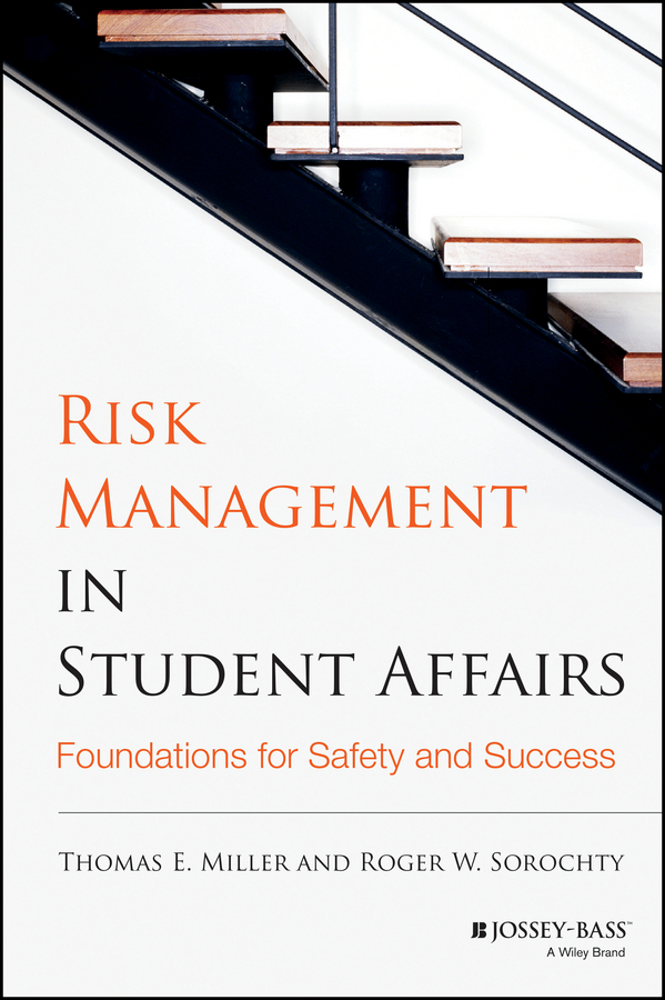 Sorochty Roger W. Risk Management in Student Affairs. Foundations for Safety and Success
