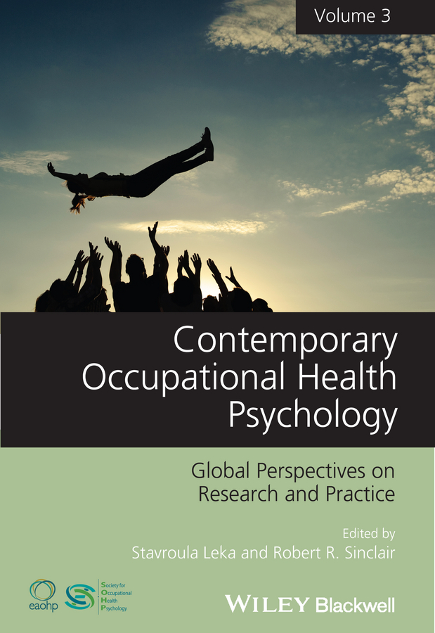 Leka Stavroula Contemporary Occupational Health Psychology. Global Perspectives on Research and Practice, Volume 3 ISBN: 9781118713877 industrial and organizational psychology research and practice