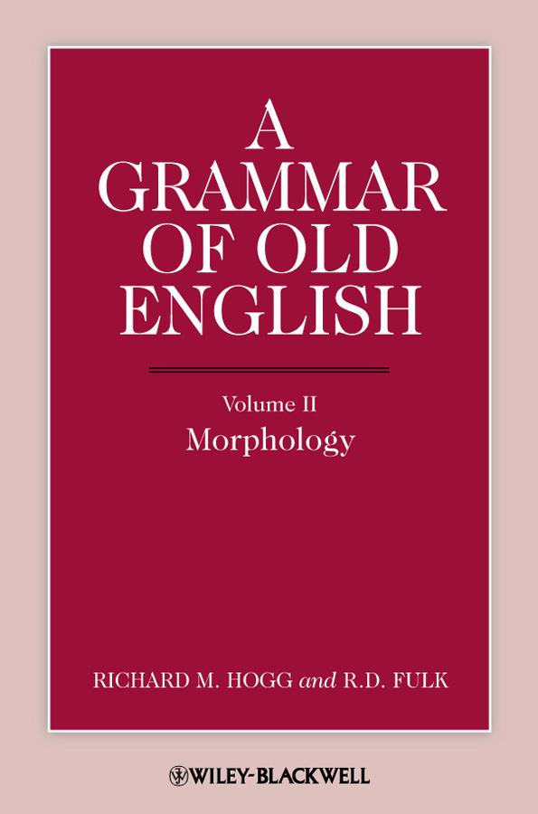 Hogg Richard M. A Grammar of Old English, Volume 2. Morphology