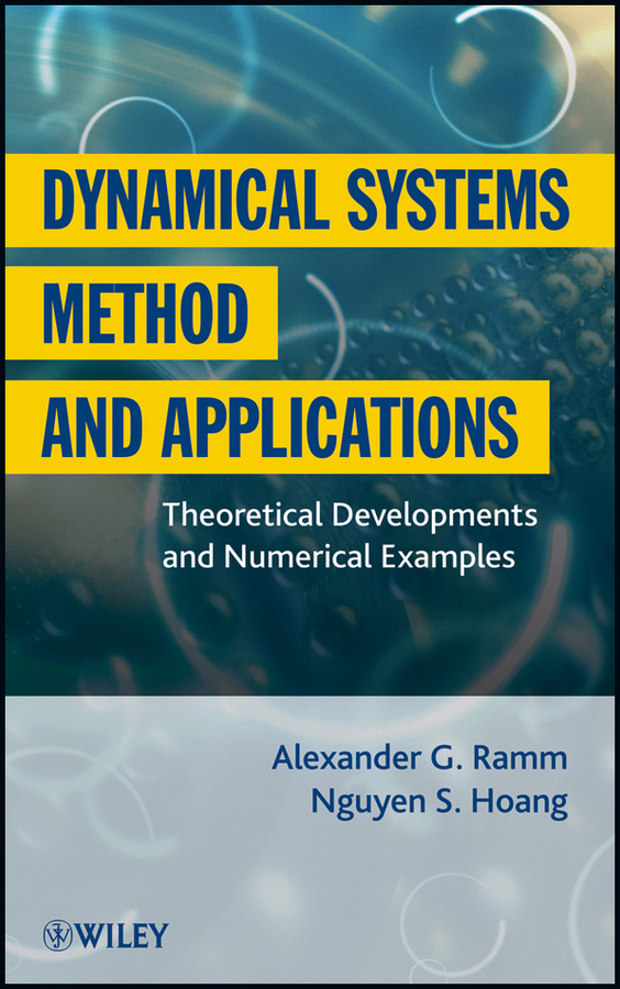 Ramm Alexander G. Dynamical Systems Method and Applications. Theoretical Developments and Numerical Examples ISBN: 9781118199596