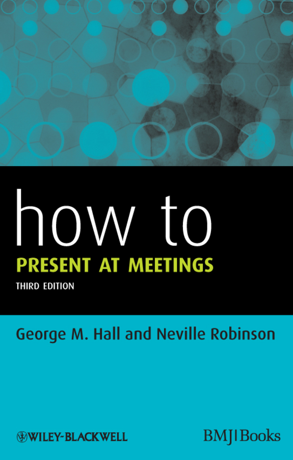 Robinson Neville How to Present at Meetings all things cease to appear