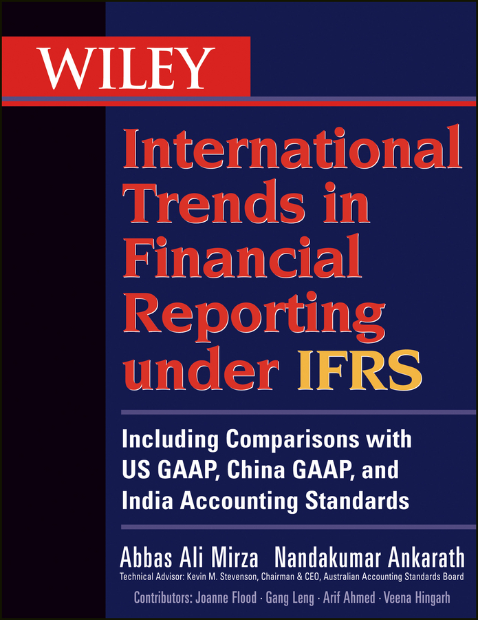 Mirza Abbas A. Wiley International Trends in Financial Reporting under IFRS. Including Comparisons with US GAAP, China GAAP, and India Accounting Standards ISBN: 9781118220092 convergence of ifrs and us gaap