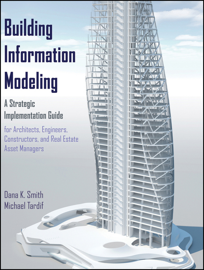 Smith Dana K. Building Information Modeling. A Strategic Implementation Guide for Architects, Engineers, Constructors, and Real Estate Asset Managers ISBN: 9781118399231 smart buildings systems for architects owners and builders