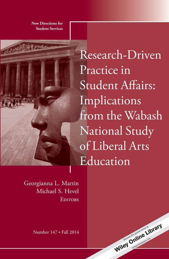 Martin Georgianna L. Research-Driven Practice in Student Affairs: Implications from the Wabash National Study of Liberal Arts Education. New Directions for Student Services, Number 147 kelli smith k strategic directions for career services within the university setting new directions for student services number 148