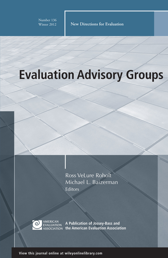 Baizerman Michael L. Evaluation Advisory Groups. New Directions for Evaluation, Number 136 все цены