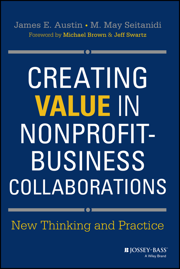 Austin James E. Creating Value in Nonprofit-Business Collaborations. New Thinking and Practice