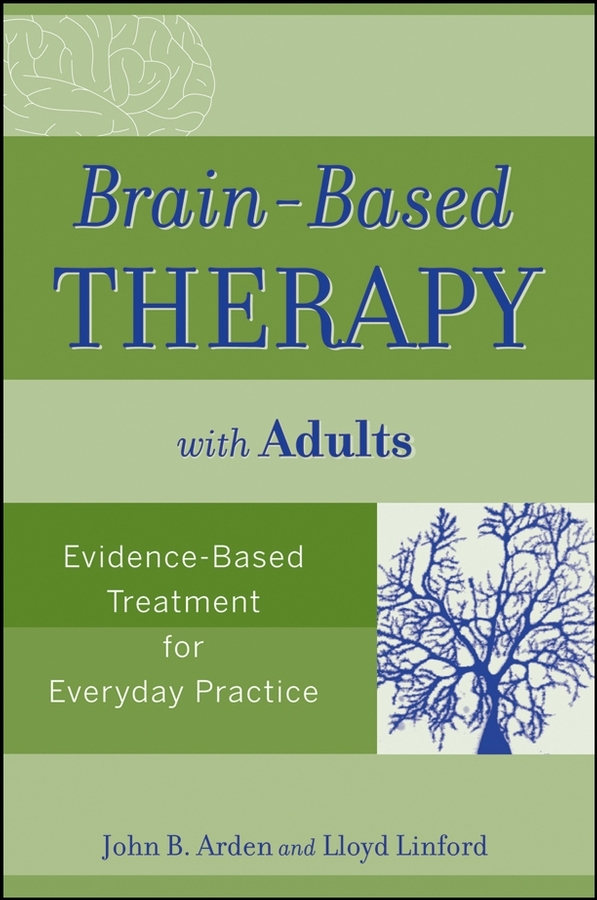 Linford Lloyd Brain-Based Therapy with Adults. Evidence-Based Treatment for Everyday Practice cell based therapy for chronic neuropathic pain after cns injury