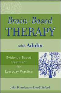 Linford Lloyd - Brain-Based Therapy with Adults. Evidence-Based Treatment for Everyday Practice