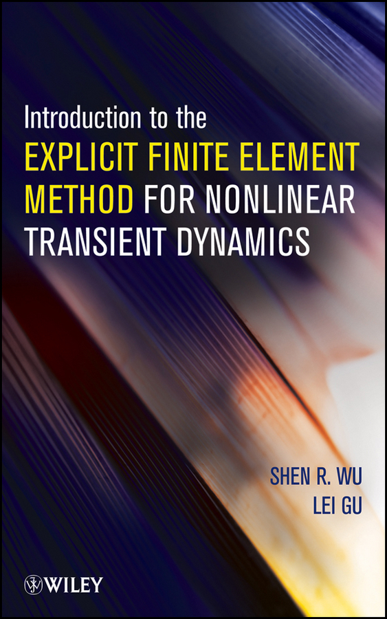Wu Shen R. Introduction to the Explicit Finite Element Method for Nonlinear Transient Dynamics ISBN: 9781118382097 футболка element made to endure ss r black
