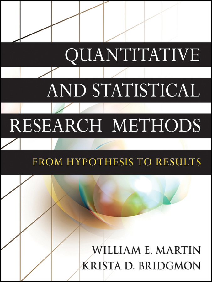 Martin William E. Quantitative and Statistical Research Methods. From Hypothesis to Results ISBN: 9781118220757 how to research