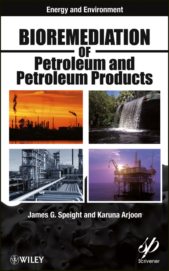 Speight James G. Bioremediation of Petroleum and Petroleum Products