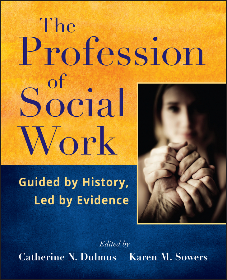 Dulmus Catherine N. The Profession of Social Work. Guided by History, Led by Evidence salsa dancing into the social sciences – research in an age of info–glut
