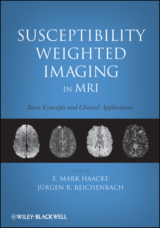 Haacke E. Mark Susceptibility Weighted Imaging in MRI. Basic Concepts and Clinical Applications