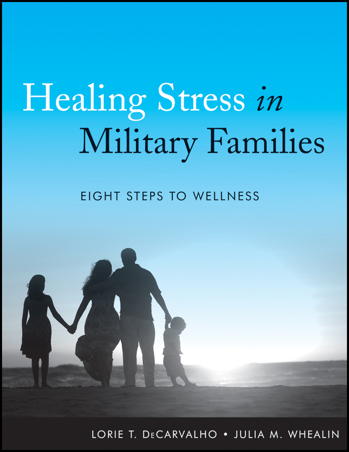 Whealin Julia M. Healing Stress in Military Families. Eight Steps to Wellness the good food book for families