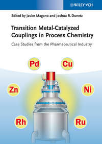 Dunetz Joshua R. - Transition Metal-Catalyzed Couplings in Process Chemistry. Case Studies From the Pharmaceutical Industry