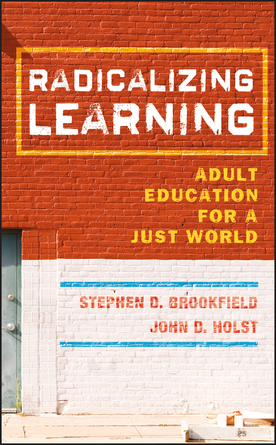 Holst John D. Radicalizing Learning. Adult Education for a Just World ISBN: 9780470873069 drivas g education learning training in a digital society teachers resource book книга для учителя