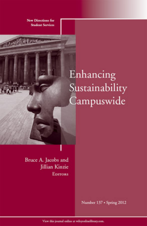 Jacobs Bruce A. Enhancing Sustainability Campuswide. New Directions for Student Services, Number 137 kelli smith k strategic directions for career services within the university setting new directions for student services number 148