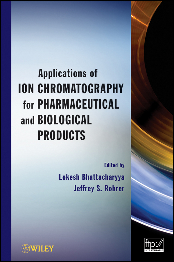 Bhattacharyya Lokesh Applications of Ion Chromatography in the Analysis of Pharmaceutical and Biological Products