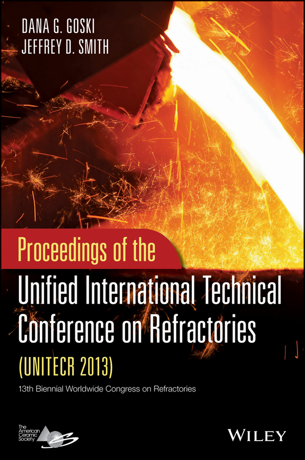 Smith Jeffrey D. Proceedings of the Unified International Technical Conference on Refractories (UNITECR 2013)