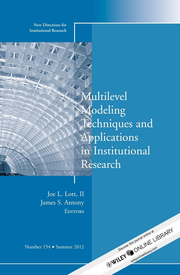 Antony James S. Multilevel Modeling Techniques and Applications in Institutional Research. New Directions in Institutional Research, Number 154