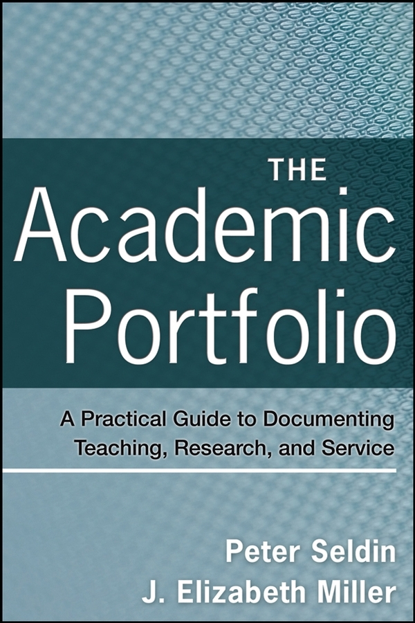 Miller J. Elizabeth The Academic Portfolio. A Practical Guide to Documenting Teaching, Research, and Service