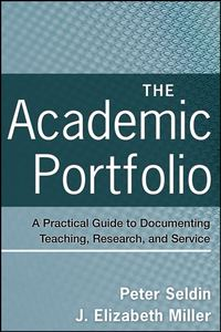 Miller J. Elizabeth - The Academic Portfolio. A Practical Guide to Documenting Teaching, Research, and Service
