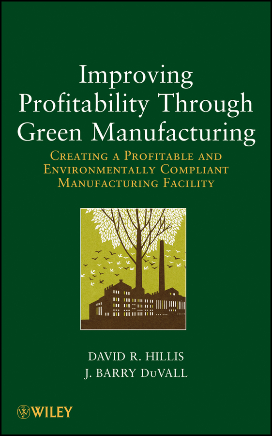 DuVall J. Barry Improving Profitability Through Green Manufacturing. Creating a Profitable and Environmentally Compliant Manufacturing Facility toward a peripheral view of manufacturing networks
