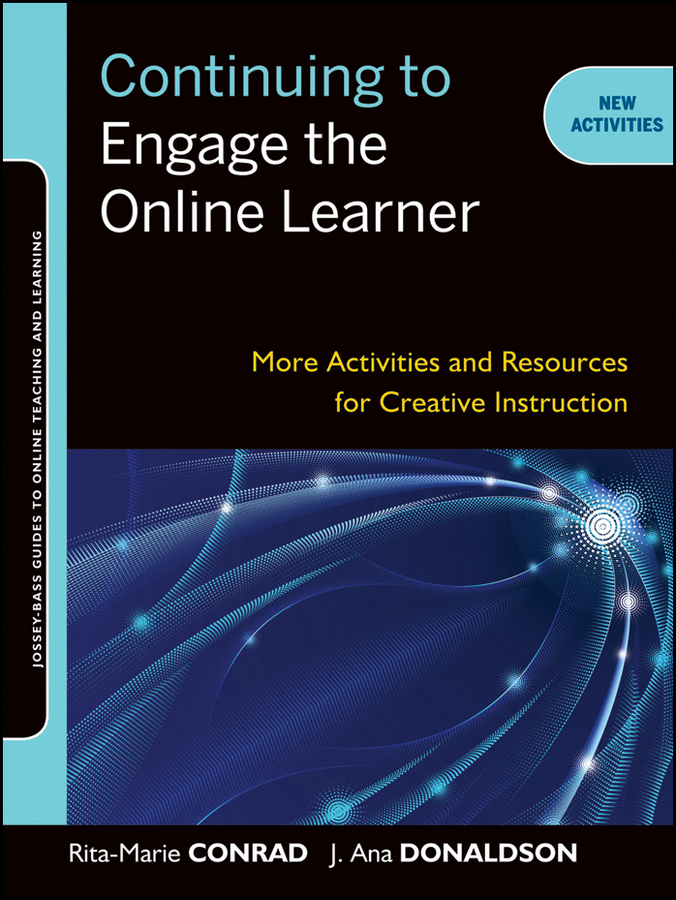 Conrad Rita-Marie Continuing to Engage the Online Learner. More Activities and Resources for Creative Instruction