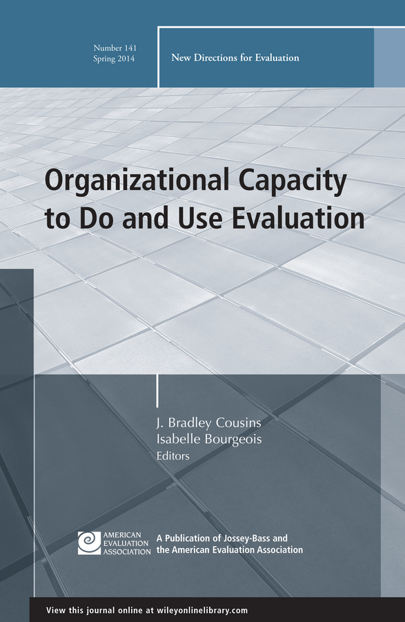 Cousins J. Bradley Organizational Capacity to Do and Use Evaluation. New Directions for Evaluation, Number 141