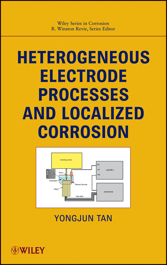 Revie R. Winston Heterogeneous Electrode Processes and Localized Corrosion ISBN: 9781118466339 generation of surface structuring using electrochemical micromachining