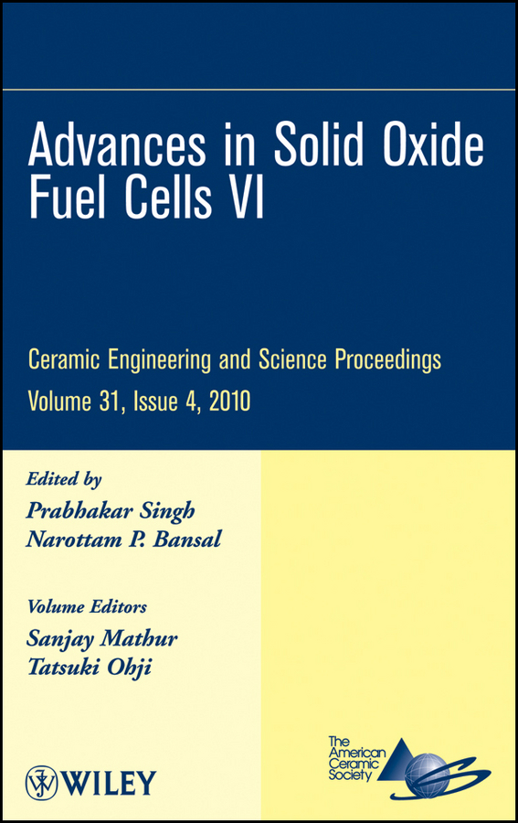 Bansal Narottam P. Advances in Solid Oxide Fuel Cells VI
