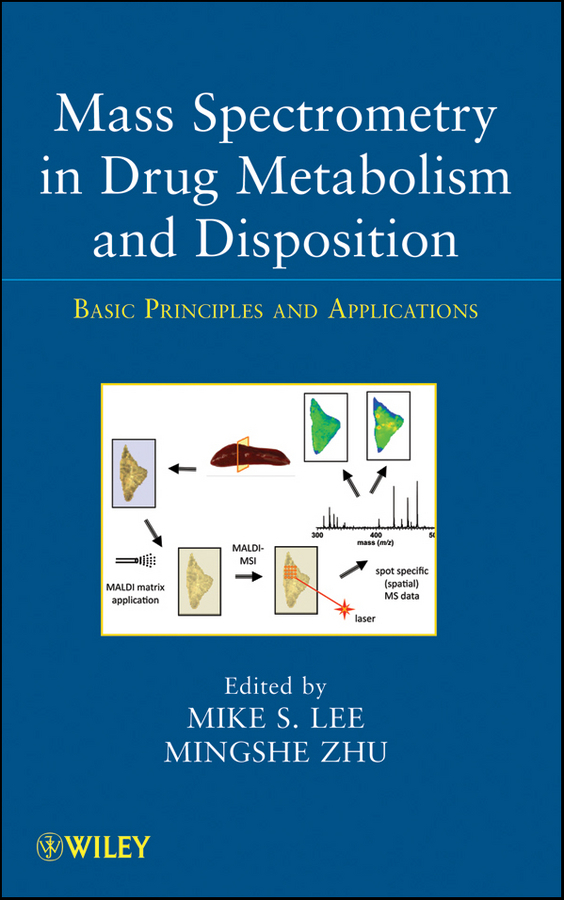 Lee Mike S. Mass Spectrometry in Drug Metabolism and Disposition. Basic Principles and Applications mike lee s mass spectrometry handbook
