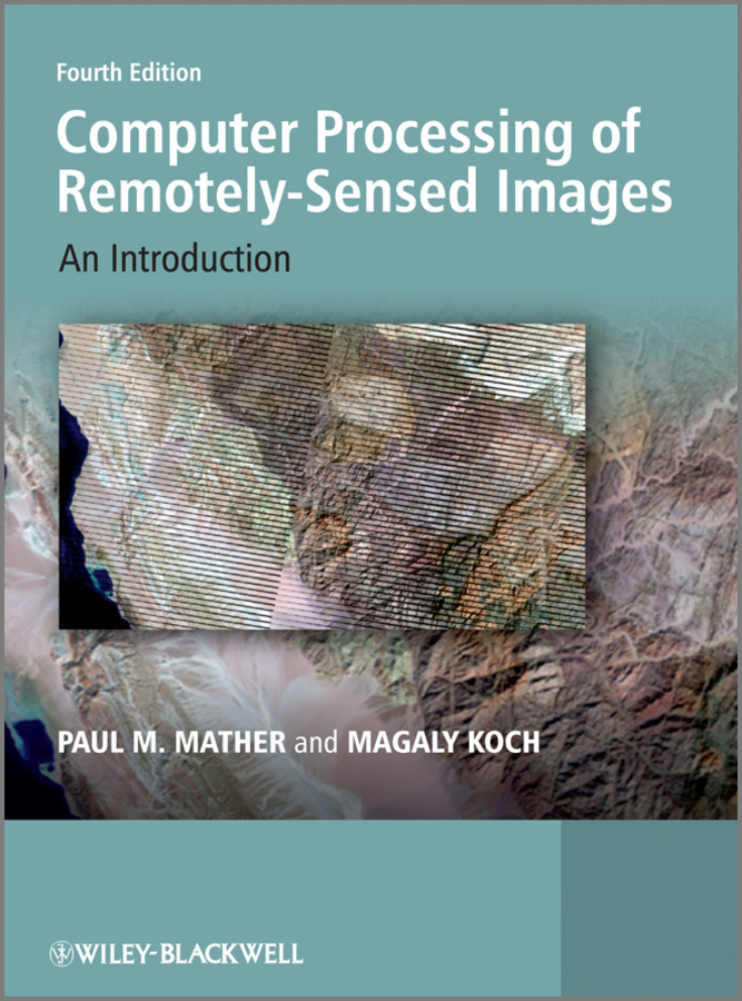 Koch Magaly Computer Processing of Remotely-Sensed Images. An Introduction piégay hervé fluvial remote sensing for science and management