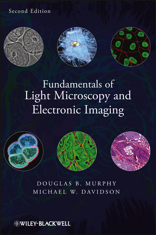 Murphy Douglas B. Fundamentals of Light Microscopy and Electronic Imaging