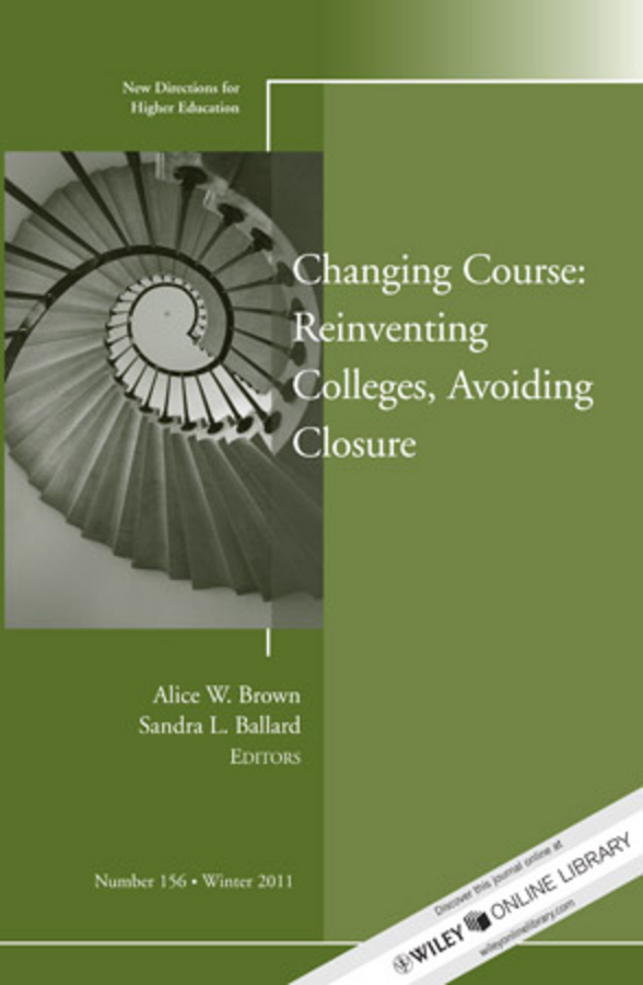 Brown Alice W. Changing Course: Reinventing Colleges, Avoiding Closure. New Directions for Higher Education, Number 156 ellis j richard in transition adult higher education governance in private institutions new directions for higher education number 159