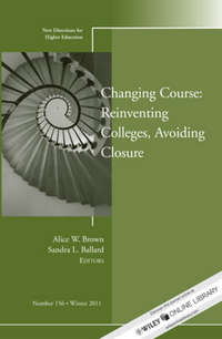 Brown Alice W. - Changing Course: Reinventing Colleges, Avoiding Closure. New Directions for Higher Education, Number 156