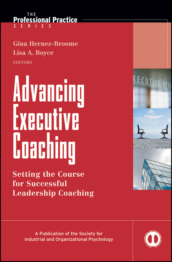 Hernez-Broome Gina Advancing Executive Coaching. Setting the Course for Successful Leadership Coaching