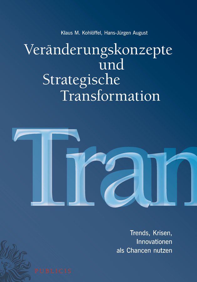 August Hans-Jürgen Veränderungskonzepte und Strategische Transformation. Trends, Krisen, Innovationen als Chancen nutzen