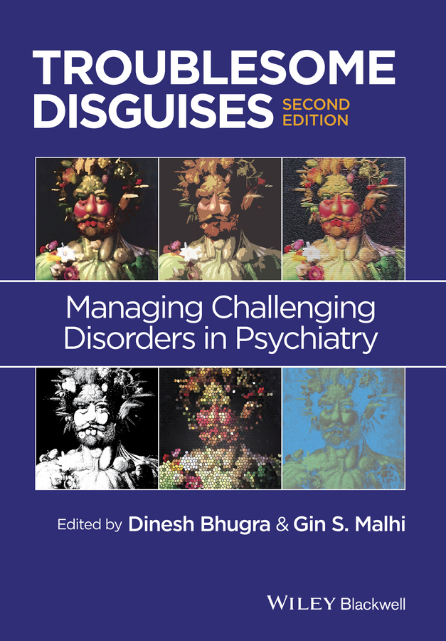 Bhugra Dinesh Troublesome Disguises. Managing Challenging Disorders in Psychiatry