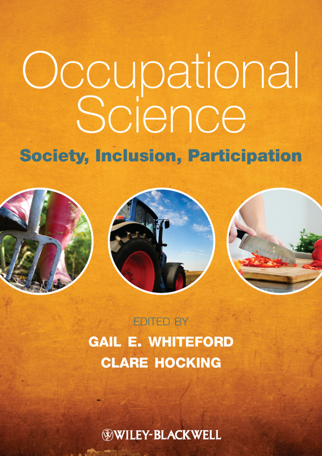 Whiteford Gail E. Occupational Science. Society, Inclusion, Participation boniface gail using occupational therapy theory in practice isbn 9781444355673