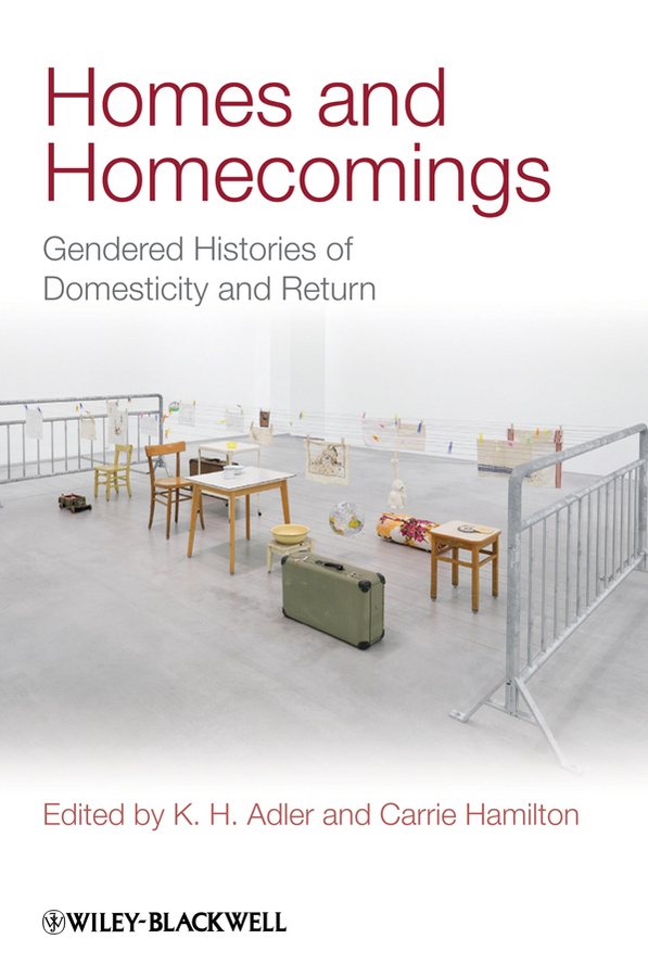 Adler K. H. Homes and Homecomings. Gendered Histories of Domesticity and Return