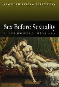 Phillips Kim M. - Sex Before Sexuality. A Premodern History