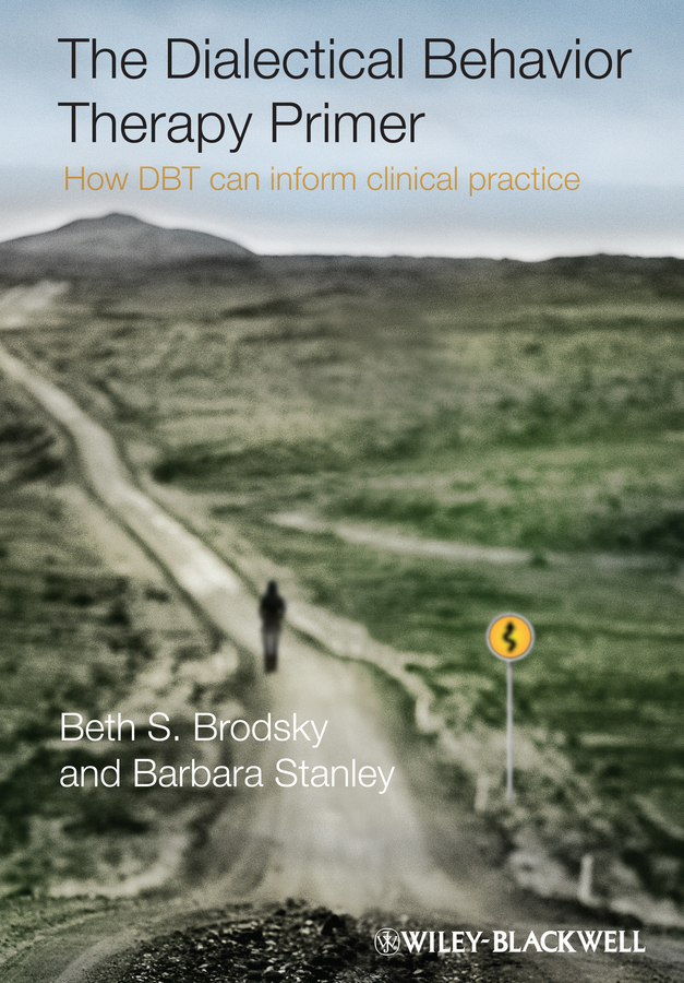 Brodsky Beth S. The Dialectical Behavior Therapy Primer. How DBT Can Inform Clinical Practice dbt group skills training