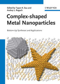 Sau Tapan K. - Complex-shaped Metal Nanoparticles. Bottom-Up Syntheses and Applications