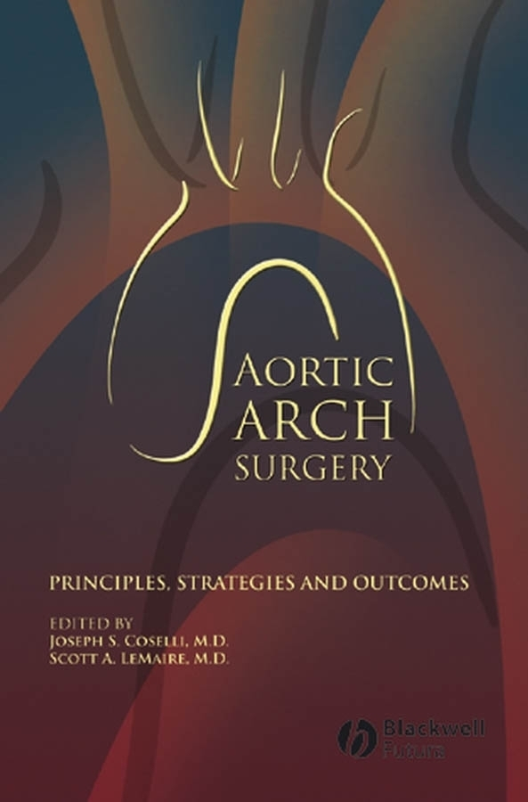 Coselli Joseph S. Aortic Arch Surgery. Principles, Stategies and Outcomes smoking its effect management and treatment