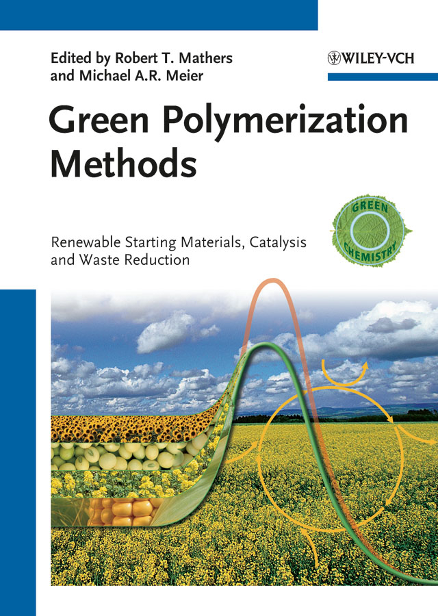 Meier Michael A.R. Green Polymerization Methods. Renewable Starting Materials, Catalysis and Waste Reduction