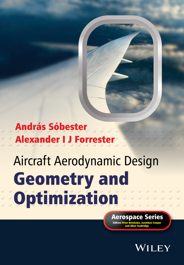 Forrester Alexander I.J. Aircraft Aerodynamic Design. Geometry and Optimization victor lyatkher m wind power turbine design selection and optimization isbn 9781118721117