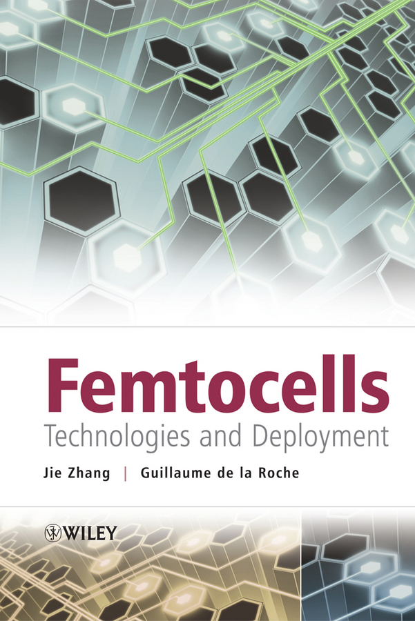 Guillaume de la Roche Femtocells. Technologies and Deployment information management in diplomatic missions