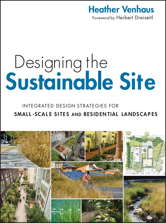 Venhaus Heather L. Designing the Sustainable Site, Enhanced Edition. Integrated Design Strategies for Small Scale Sites and Residential Landscapes ISBN: 9781118183410 peter graham building ecology first principles for a sustainable built environment